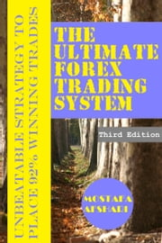 The Ultimate Forex Trading System-Unbeatable Strategy to Place 92% Winning Trades ebook by Mostafa Afshari