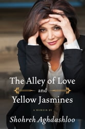 The Alley of Love and Yellow Jasmines ebook by Shohreh Aghdashloo