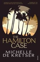 The Hamilton Case ebook by Michelle de Kretser