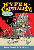 Hypercapitalism - The Modern Economy, Its Values, and How to Change Them ebook by Larry Gonick, Tim Kasser