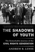 The Shadows of Youth - The Remarkable Journey of the Civil Rights Generation ebook by Andrew B. Lewis