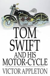 Tom Swift and His Motor-Cycle - Or, Fun and Adventures on the Road ebook by Victor Appleton