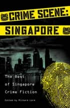 Crime Scene: Singapore - The Best of Singapore Crime Fiction ebook by Stephen Leather