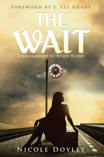 The Wait - Encouragement for Single Women ebook by Nicole Doyley