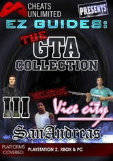 Cheats Unlimited presents EZ Guides: The Grand Theft Auto Collection (GTA 3/Vice City/San Andreas) ebook by Ice Games Ltd.