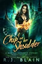A Chip on Her Shoulder - A Magical Romantic Comedy (with a body count), #15 ebook by R.J. Blain