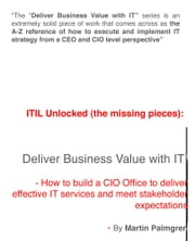ITIL Unlocked (The Missing Pieces): Deliver Business Value With IT! – How to Build a CIO Office to Deliver Effective IT Services and Meet Stakeholder Expectations ebook by Martin Palmgren