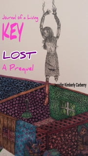 Journal of a Living Key: Lost - A Prequel ebook by Jennifer Kimberly Carberry
