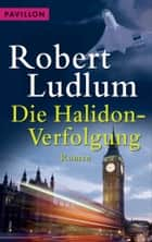 Die Halidon-Verfolgung - Roman ebook by Robert Ludlum