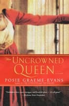 The Uncrowned Queen ebook by Posie Graeme-Evans