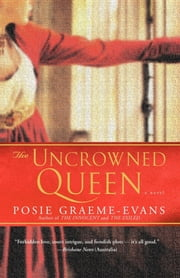The Uncrowned Queen - A Novel ebook by Posie Graeme-Evans