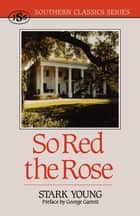 So Red the Rose ebook by Stark Young