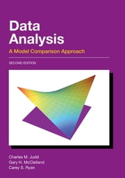 Data Analysis - A Model Comparison Approach, Second Edition ebook by Charles M. Judd, Gary H. McClelland, Carey S. Ryan