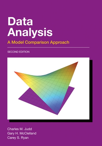 Data Analysis - A Model Comparison Approach, Second Edition ebook by Charles M. Judd,Gary H. McClelland,Carey S. Ryan