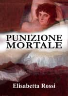 Punizione mortale ebook by Elisabetta Rossi