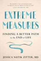 Extreme Measures ebook by Jessica Nutik Zitter, M.D.