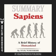 Summary of Sapiens: A Brief History of Humankind by Yuval Noah Harari audiobook by Readtrepreneur Publishing