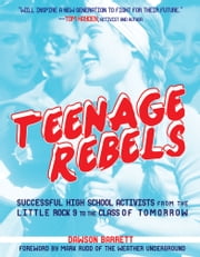 Teenage Rebels - Stories of Successful High School Activists, From the Little Rock 9 to the Class of Tomorrow ebook by Dawson Barrett,Mark Rudd