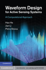 Waveform Design for Active Sensing Systems - A Computational Approach ebook by Hao He,Petre Stoica,Professor Jian Li