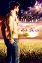Woke Up in a Strange Place ebook by Eric Arvin