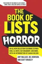 The Book of Lists: Horror - An All-New Collection Featuring Stephen King, Eli Roth, Ray Bradbury, and More, with an Introduction by Gahan Wilson eBook by Amy Wallace, Del Howison, Scott Bradley