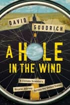A Hole in the Wind - A Climate Scientist's Bicycle Journey Across the United States ebook by David Goodrich