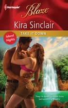 Take It Down ebook by Kira Sinclair