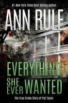 Everything She Ever Wanted ebook by Ann Rule
