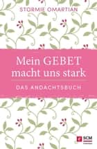 Mein Gebet macht uns stark - das Andachtsbuch ebook by Stormie Omartian