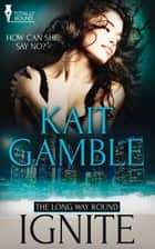 Ignite ebook by Kait Gamble