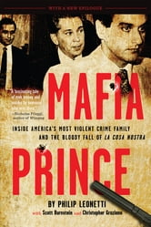 Mafia Prince - Inside America's Most Violent Crime Family and the Bloody Fall of La Cosa Nostra ebook by Phil Leonetti