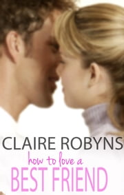 How to Love a Best Friend (How to Love) ebook by Claire Robyns