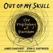 Out of My Skull - The Psychology of Boredom audiobook by James Danckert, John D. Eastwood