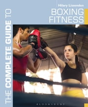 The Complete Guide to Boxing Fitness - A non-contact boxing training manual ebook by Hilary Lissenden