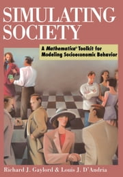 Simulating Society - A Mathematica®Toolkit for Modeling Socioeconomic Behavior ebook by Richard J. Gaylord,Louis J. D'Andria
