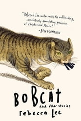 Bobcat and Other Stories ebook by Rebecca Lee