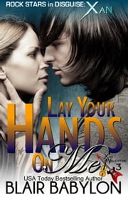 Lay Your Hands On Me - A New Adult Rock Star Romance ebook by Blair Babylon