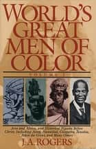 World's Great Men of Color, Volume I ebook by J.A. Rogers