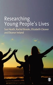 Researching Young People's Lives ebook by Professor Sue Heath,Rachel Brooks,Elizabeth Cleaver,Eleanor Ireland