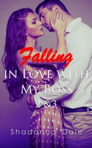 Falling in Love with My Boss 2 & 3 Boxed Set ebook by Shadonna Dale