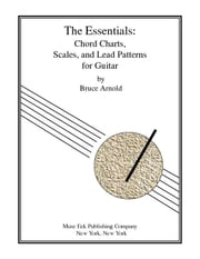 The Essentials: Chord Charts, Scales and Lead Patterns for Guitar ebook by Arnold, Bruce E.