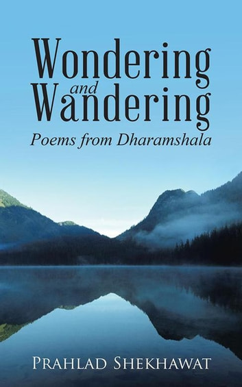 Wondering and Wandering - Poems from Dharamshala ebook by Prahlad Shekhawat