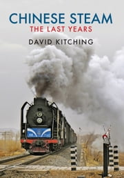 Chinese Steam - The Last Years ebook by David Kitching