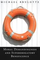 Moral Demandingness and Supererogatory Beneficence ebook by Michael Brulotte