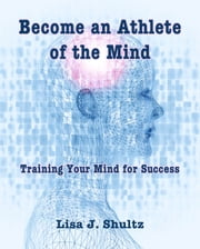 Become an Athlete of the Mind ebook by Lisa J. Shultz