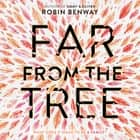 Far from the Tree audiobook by Robin Benway, Julia Whelan