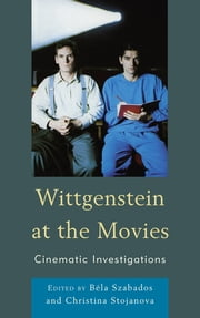 Wittgenstein at the Movies - Cinematic Investigations ebook by Béla Szabados,Christina Stojanova,Steven Burns,Andrew Lugg,William Lyons,Michael O'Pray,Daniel Steuer,William C. Wees