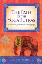 The Path of the Yoga Sutras ebook by Nicolai Bachman