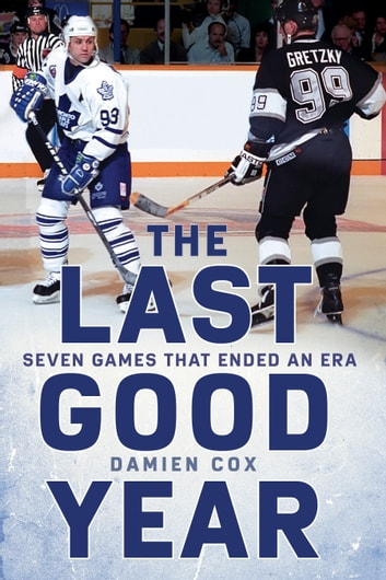 The Last Good Year - Seven Games That Ended an Era ebook by Damien Cox