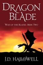 Dragon Blade ebook by J.D. Hallowell